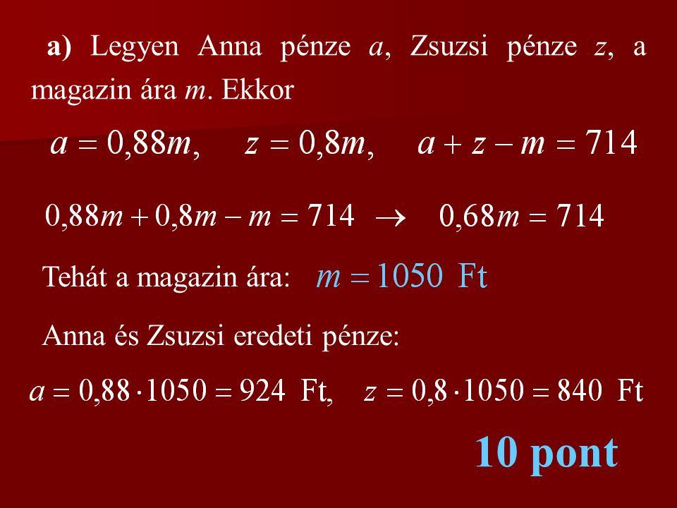 10 pont a) Legyen Anna pénze a, Zsuzsi pénze z, a magazin ára m. Ekkor