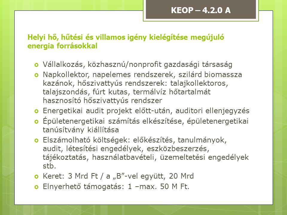 KEOP – 4.2.0 A Helyi hő, hűtési és villamos igény kielégítése megújuló energia forrásokkal. Vállalkozás, közhasznú/nonprofit gazdasági társaság.