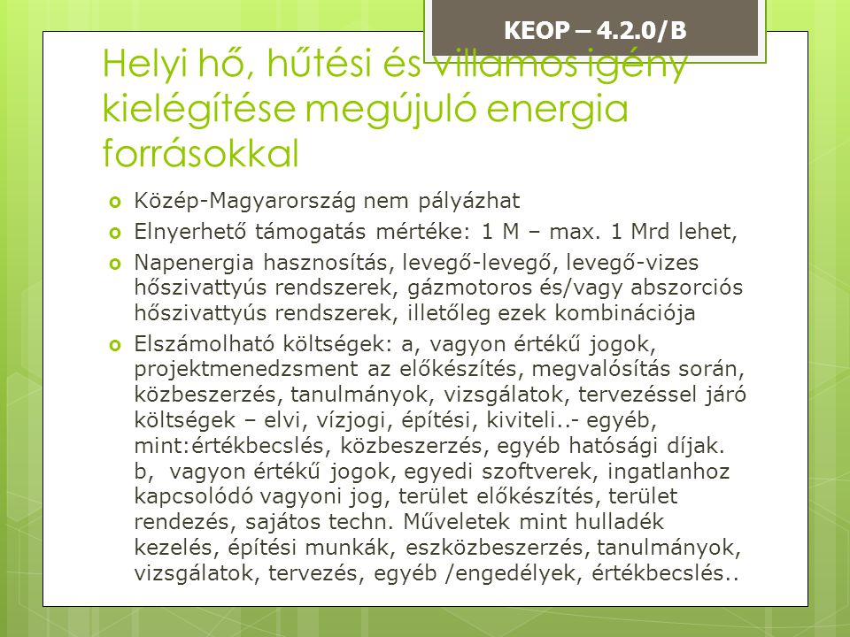 KEOP – 4.2.0/B Helyi hő, hűtési és villamos igény kielégítése megújuló energia forrásokkal. Közép-Magyarország nem pályázhat.
