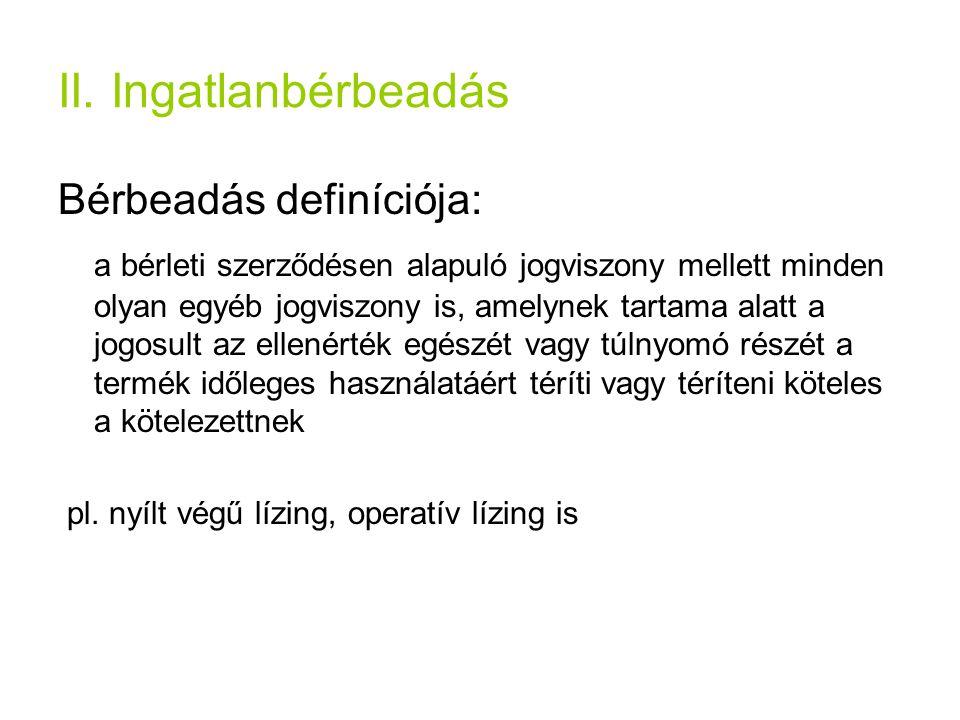 II. Ingatlanbérbeadás Bérbeadás definíciója: