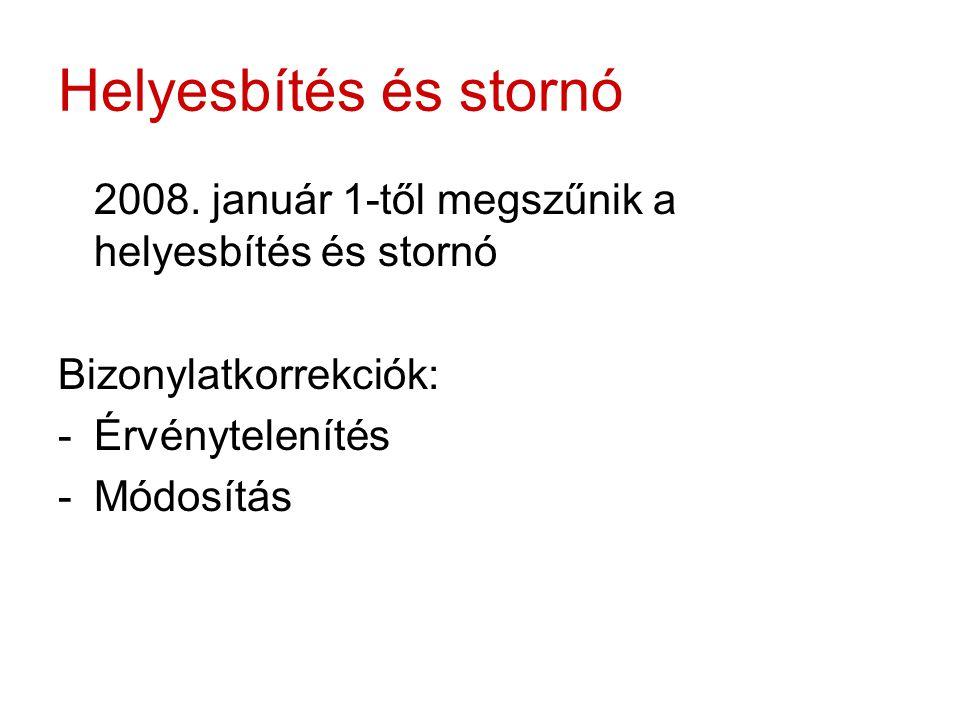 Helyesbítés és stornó 2008. január 1-től megszűnik a helyesbítés és stornó. Bizonylatkorrekciók: Érvénytelenítés.