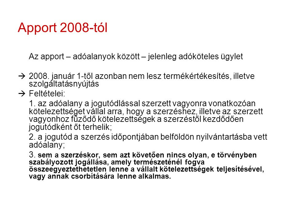 Apport 2008-tól Az apport – adóalanyok között – jelenleg adóköteles ügylet.