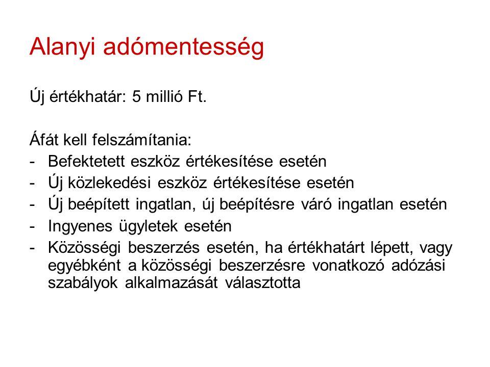 Alanyi adómentesség Új értékhatár: 5 millió Ft.