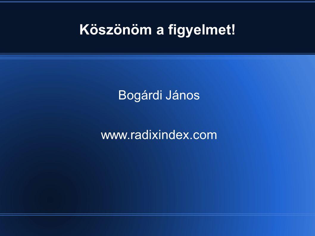 Köszönöm a figyelmet! Bogárdi János www.radixindex.com