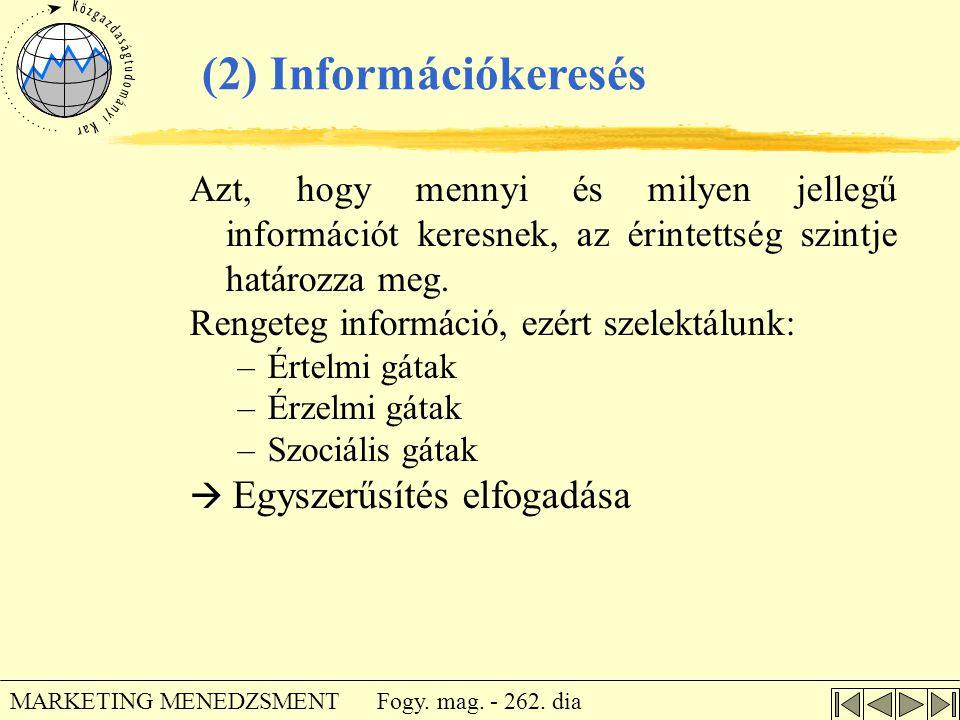 (2) Információkeresés Azt, hogy mennyi és milyen jellegű információt keresnek, az érintettség szintje határozza meg.