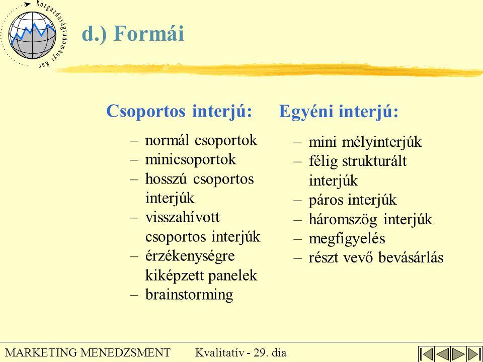 d.) Formái Csoportos interjú: Egyéni interjú: normál csoportok