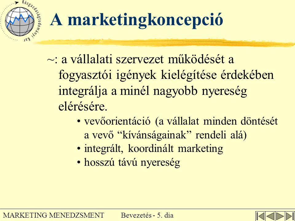 A marketingkoncepció ~: a vállalati szervezet működését a fogyasztói igények kielégítése érdekében integrálja a minél nagyobb nyereség elérésére.