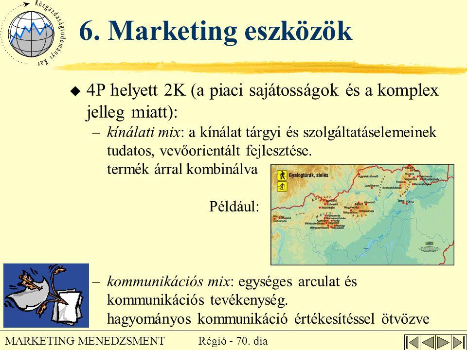 6. Marketing eszközök 4P helyett 2K (a piaci sajátosságok és a komplex jelleg miatt):