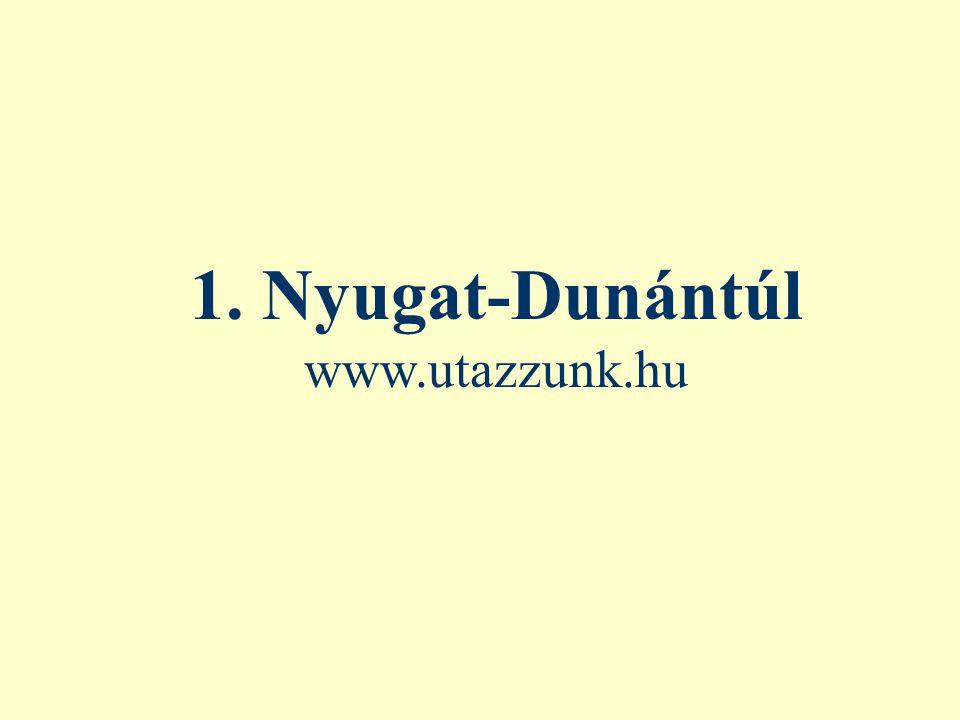 1. Nyugat-Dunántúl www.utazzunk.hu