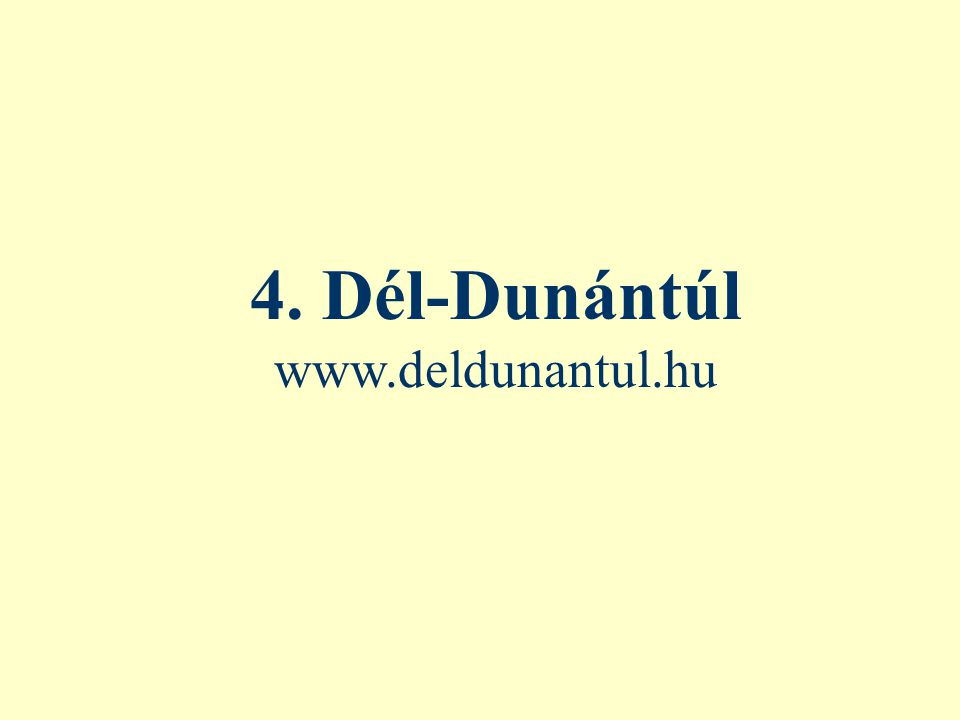 4. Dél-Dunántúl www.deldunantul.hu