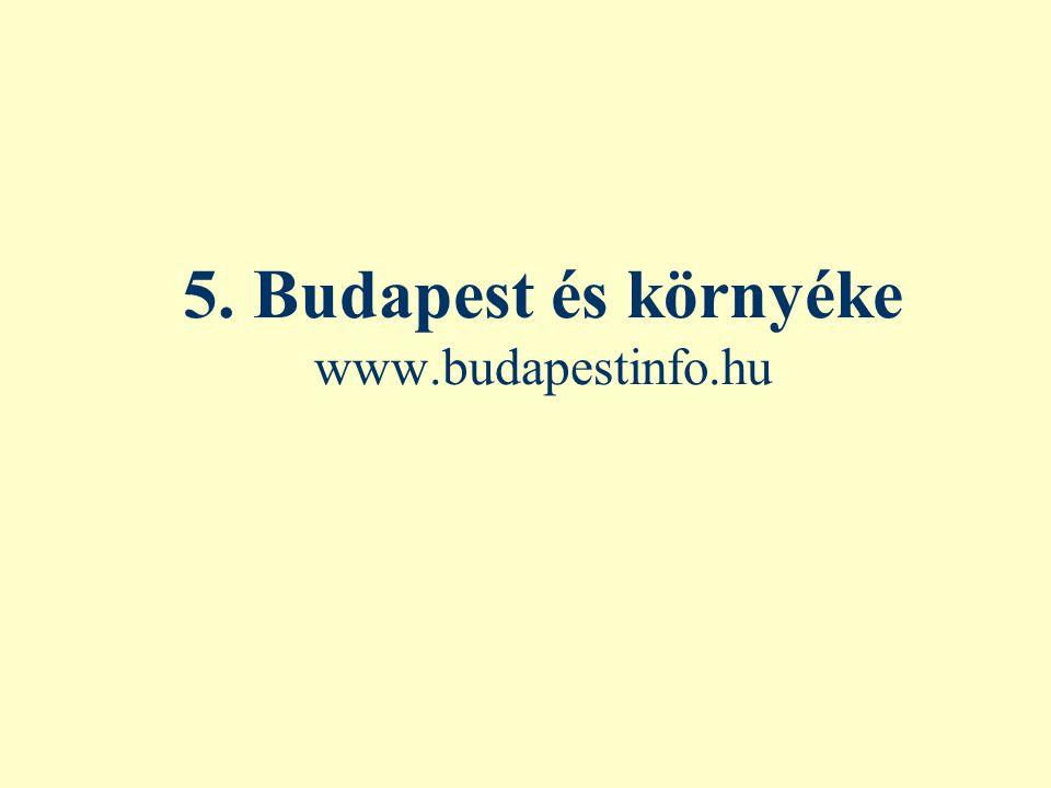5. Budapest és környéke www.budapestinfo.hu