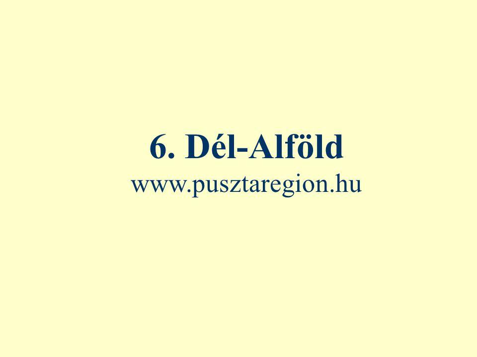 6. Dél-Alföld www.pusztaregion.hu
