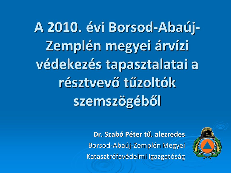 A 2010. évi Borsod-Abaúj-Zemplén megyei árvízi védekezés tapasztalatai a résztvevő tűzoltók szemszögéből
