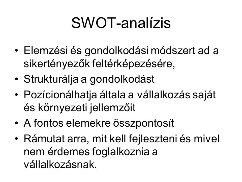SWOT-analízis Elemzési és gondolkodási módszert ad a sikertényezők feltérképezésére, Strukturálja a gondolkodást.