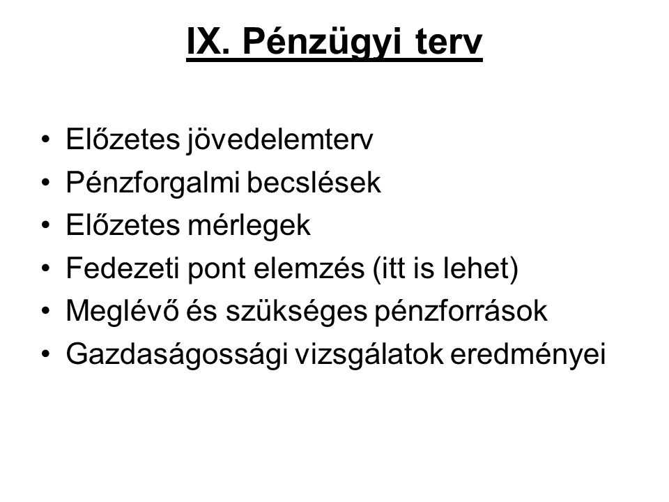 IX. Pénzügyi terv Előzetes jövedelemterv Pénzforgalmi becslések