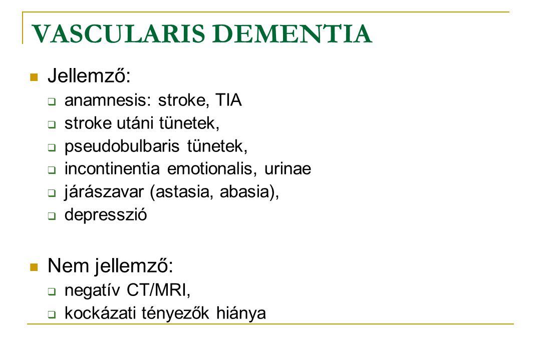VASCULARIS DEMENTIA Jellemző: Nem jellemző: anamnesis: stroke, TIA