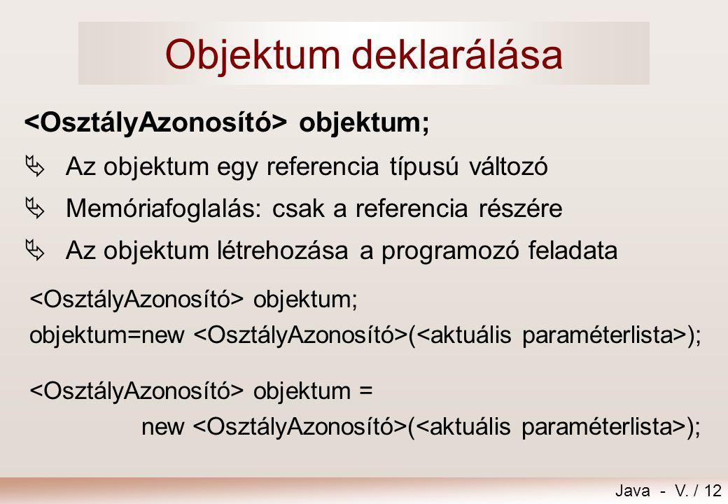 Objektum deklarálása <OsztályAzonosító> objektum;