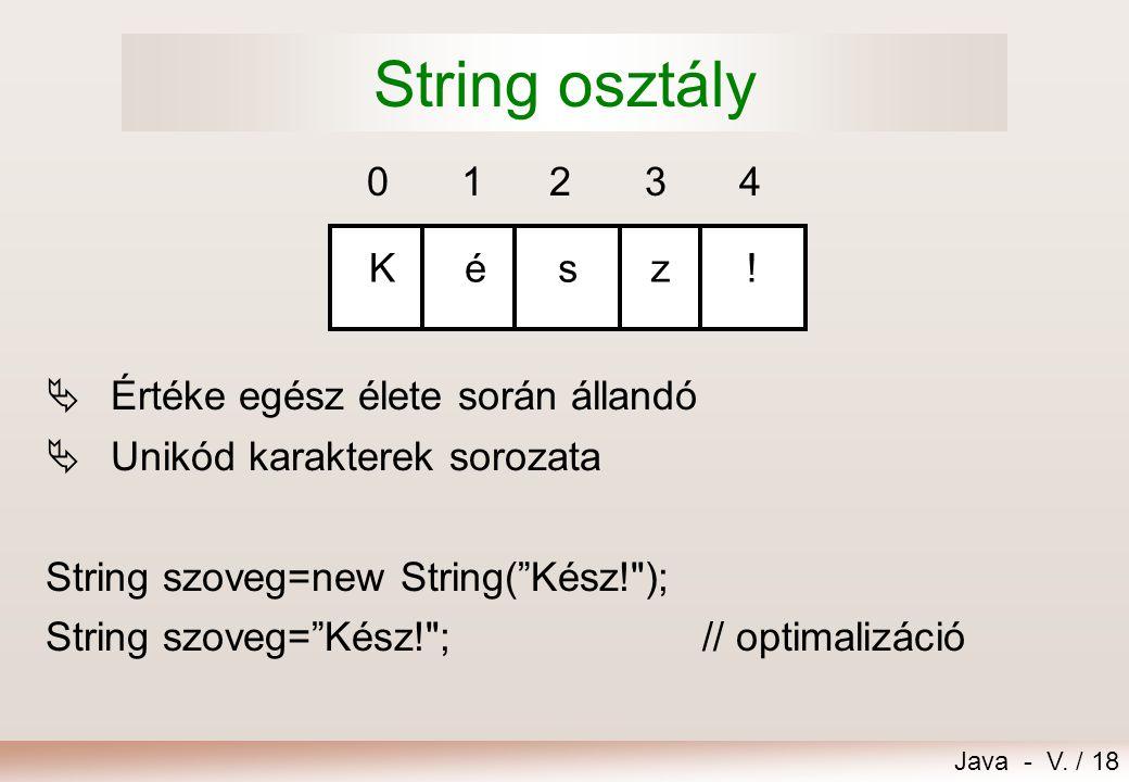 String osztály K é z s ! 1 3 2 4 Értéke egész élete során állandó