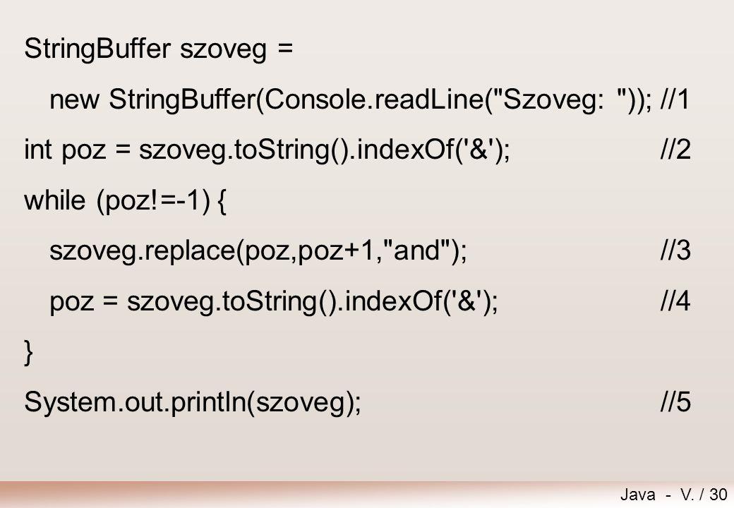 StringBuffer szoveg = new StringBuffer(Console.readLine( Szoveg: )); //1. int poz = szoveg.toString().indexOf( & ); //2.
