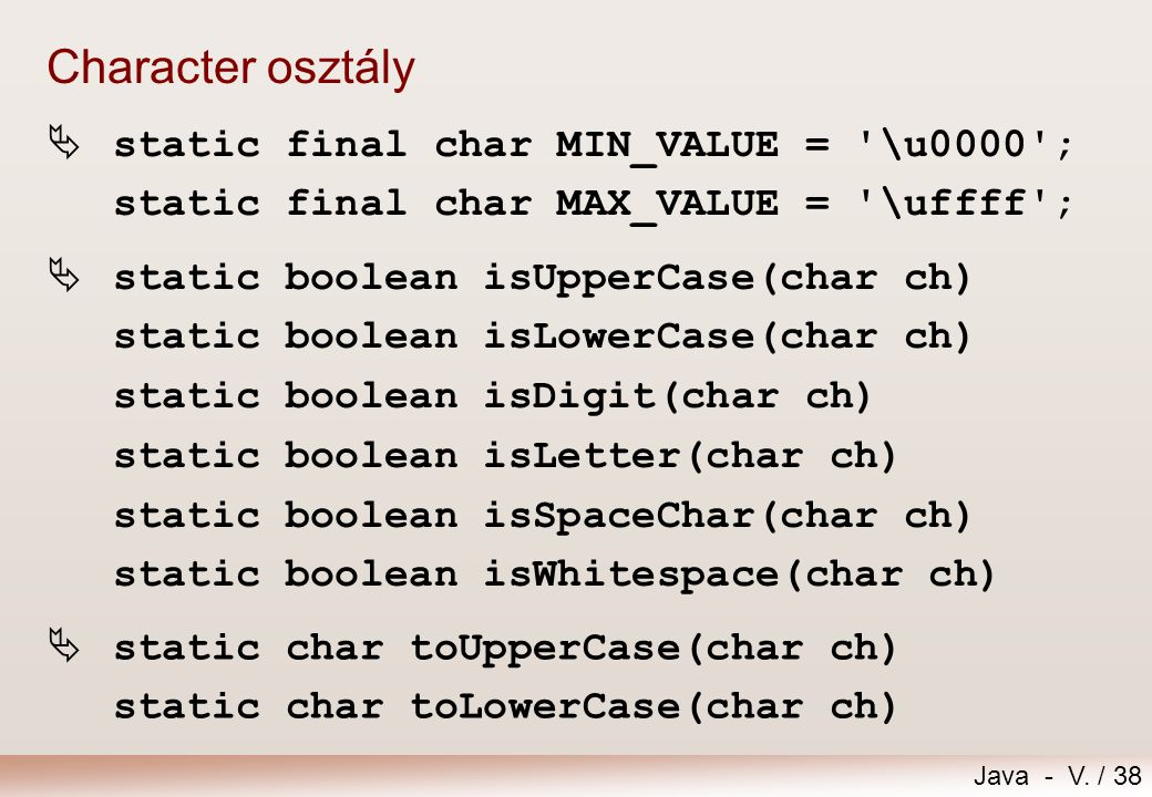 Character osztály static final char MIN_VALUE = \u0000 ; static final char MAX_VALUE = \uffff ;