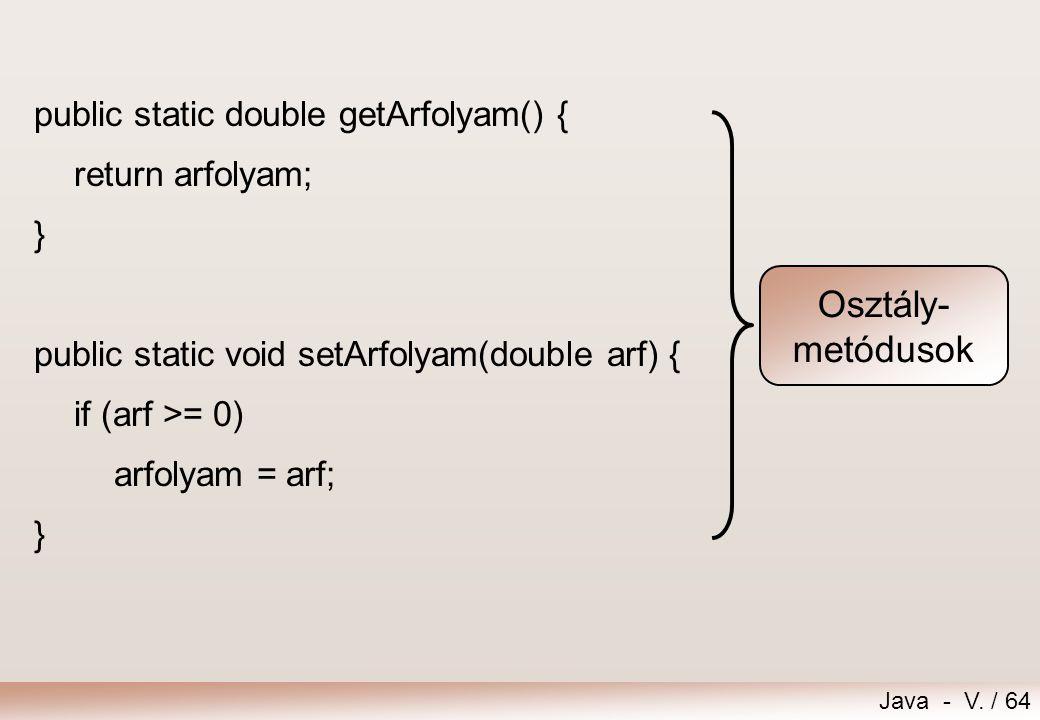 Osztály- metódusok public static double getArfolyam() {