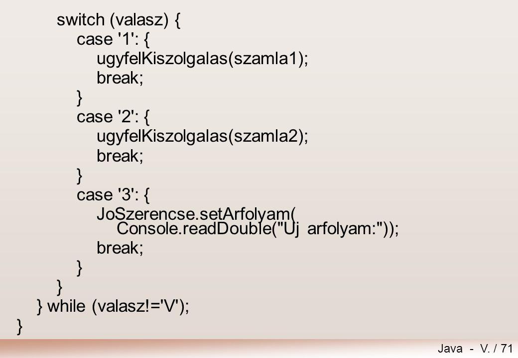 switch (valasz) { case 1 : { ugyfelKiszolgalas(szamla1); break; } case 2 : { ugyfelKiszolgalas(szamla2);