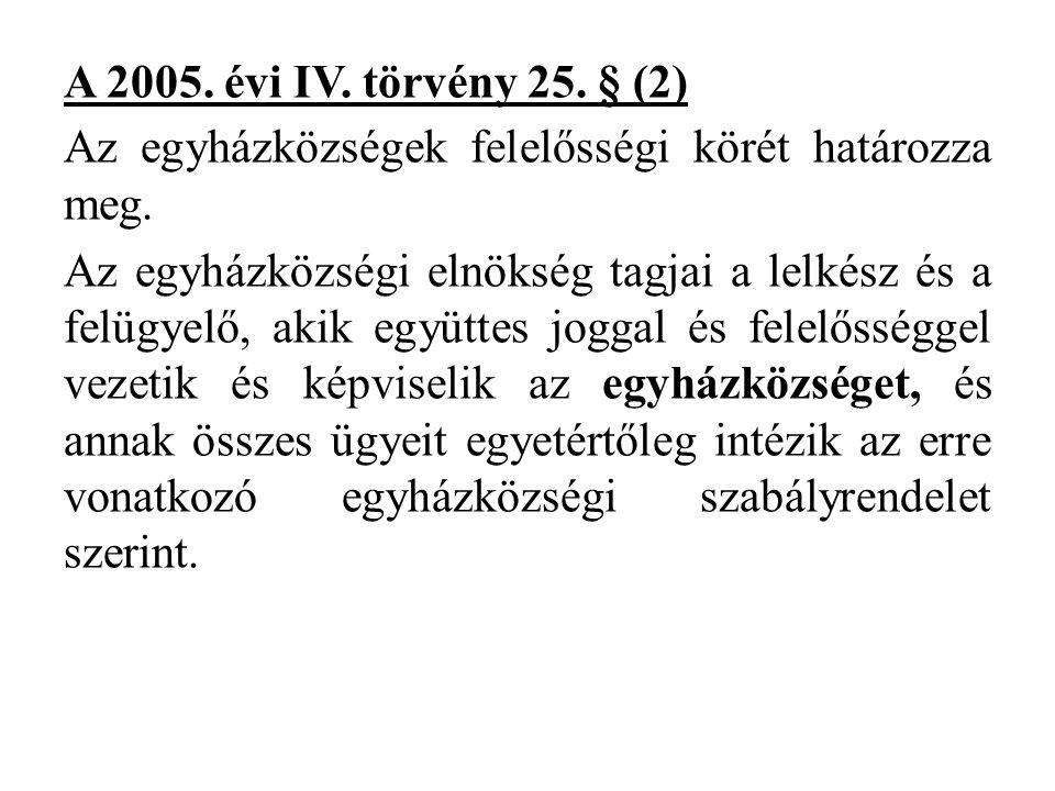 A 2005. évi IV. törvény 25. § (2) Az egyházközségek felelősségi körét határozza meg.
