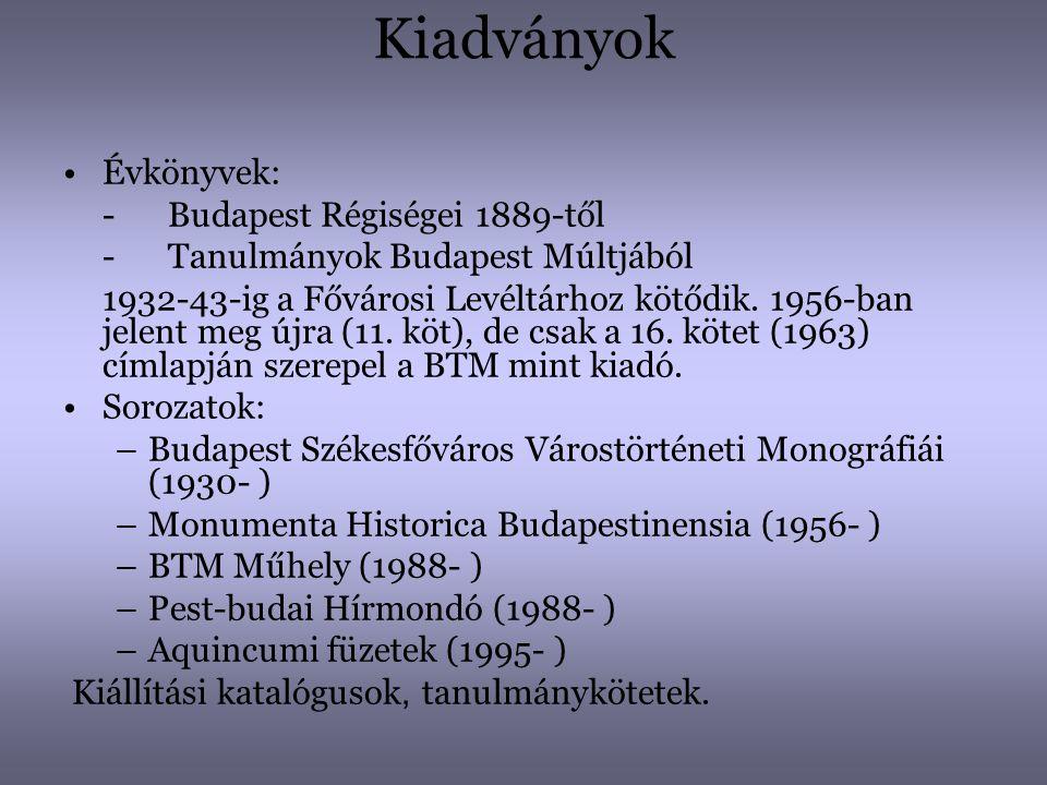 Kiadványok Évkönyvek: - Budapest Régiségei 1889-től