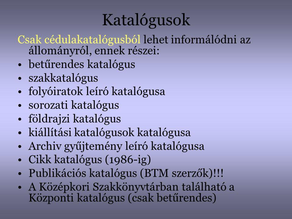 Katalógusok Csak cédulakatalógusból lehet informálódni az állományról, ennek részei: betűrendes katalógus.