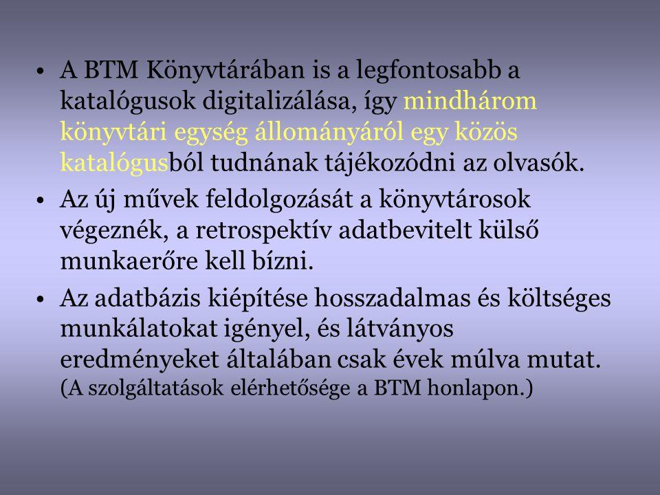 A BTM Könyvtárában is a legfontosabb a katalógusok digitalizálása, így mindhárom könyvtári egység állományáról egy közös katalógusból tudnának tájékozódni az olvasók.