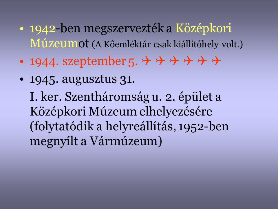 1942-ben megszervezték a Középkori Múzeumot (A Kőemléktár csak kiállítóhely volt.)