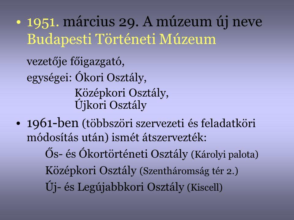1951. március 29. A múzeum új neve Budapesti Történeti Múzeum