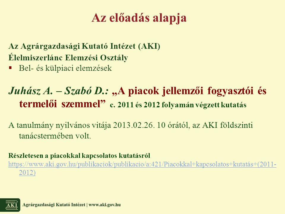 Az előadás alapja Az Agrárgazdasági Kutató Intézet (AKI) Élelmiszerlánc Elemzési Osztály. Bel- és külpiaci elemzések.