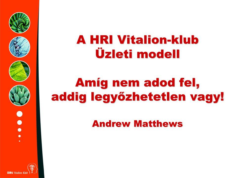 A HRI Vitalion-klub Üzleti modell Amíg nem adod fel, addig legyőzhetetlen vagy! Andrew Matthews