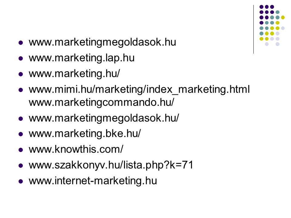www.marketingmegoldasok.hu www.marketing.lap.hu. www.marketing.hu/ www.mimi.hu/marketing/index_marketing.html www.marketingcommando.hu/