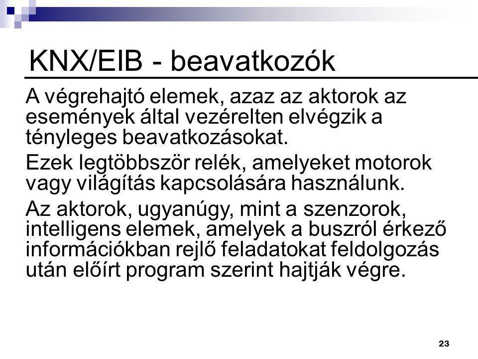 KNX/EIB - beavatkozók A végrehajtó elemek, azaz az aktorok az események által vezérelten elvégzik a tényleges beavatkozásokat.
