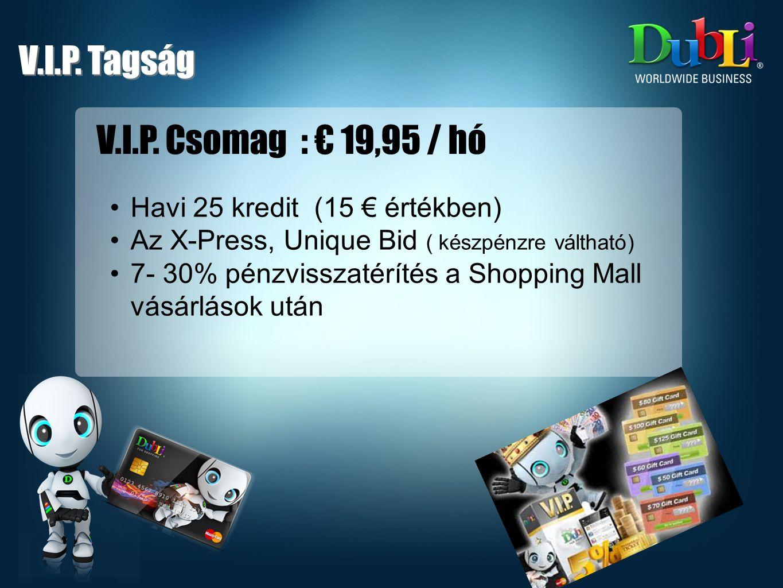 V.I.P. Tagság V.I.P. Csomag : € 19,95 / hó