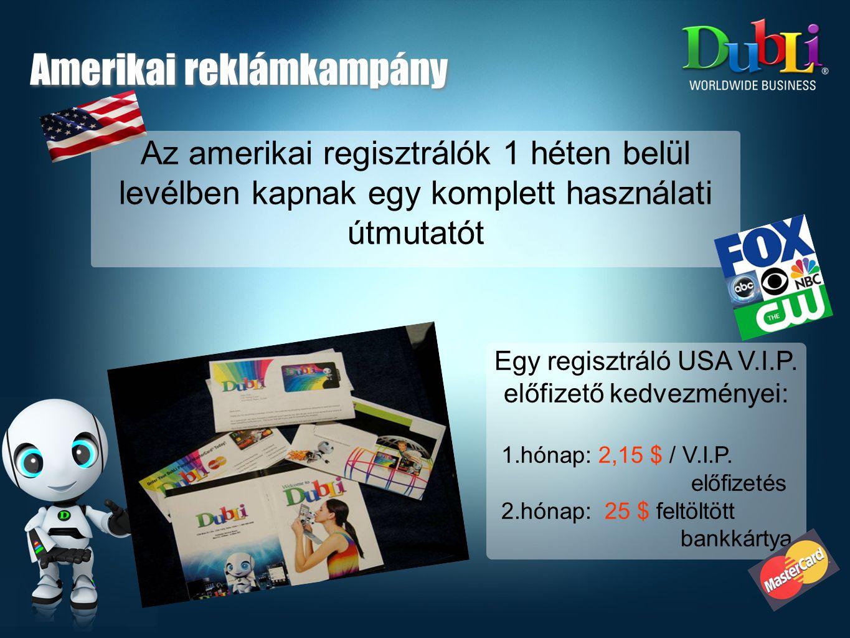 Egy regisztráló USA V.I.P. előfizető kedvezményei: