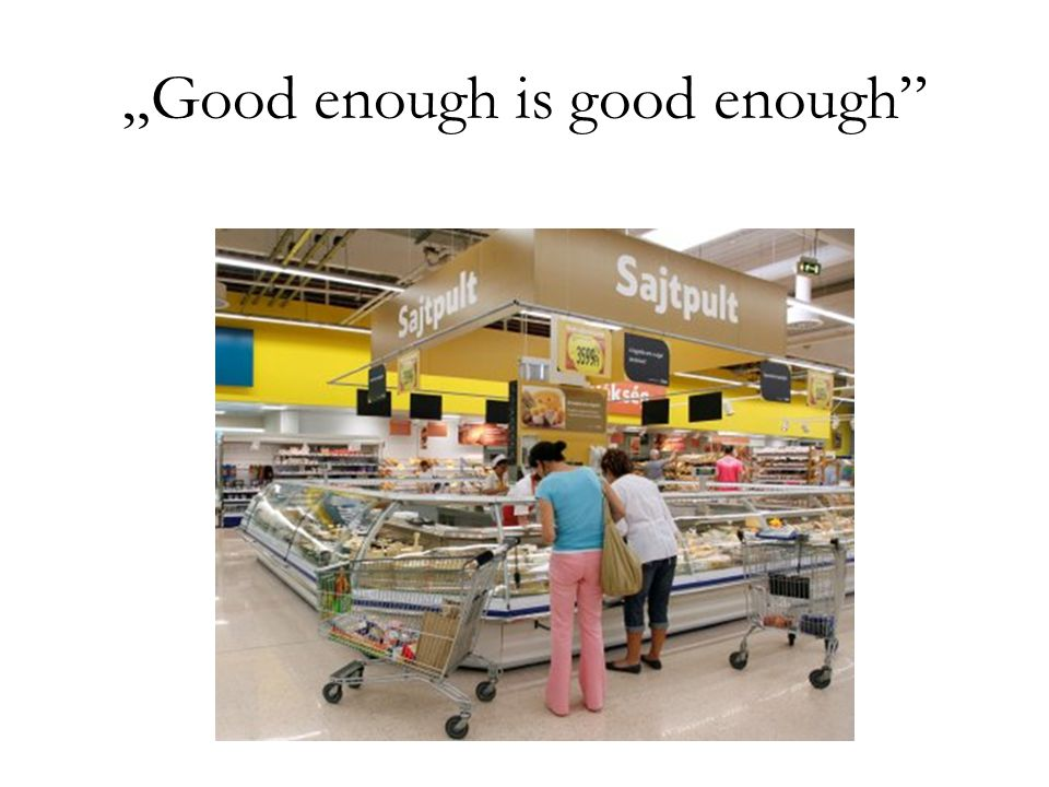 """Good enough is good enough"