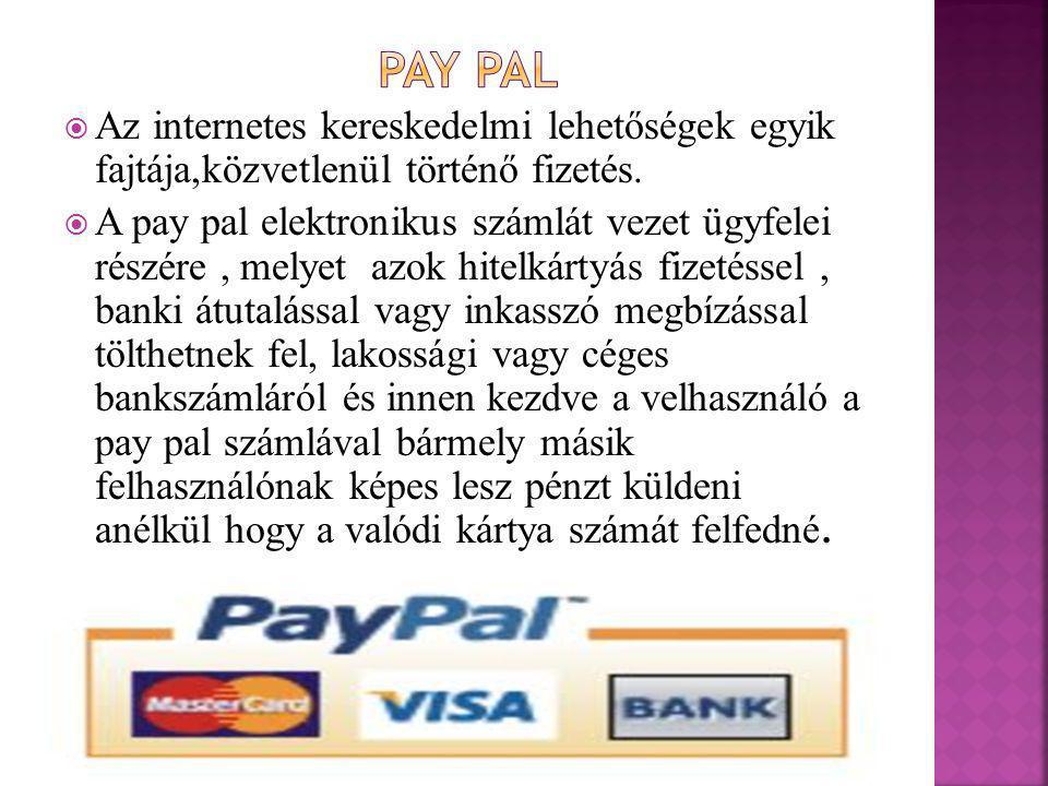 Pay pal Az internetes kereskedelmi lehetőségek egyik fajtája,közvetlenül történő fizetés.