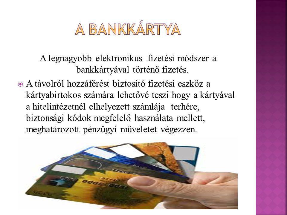 A Bankkártya A legnagyobb elektronikus fizetési módszer a bankkártyával történő fizetés.
