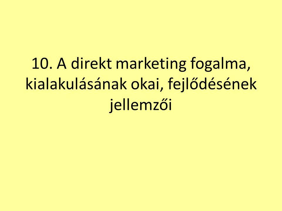 10. A direkt marketing fogalma, kialakulásának okai, fejlődésének jellemzői