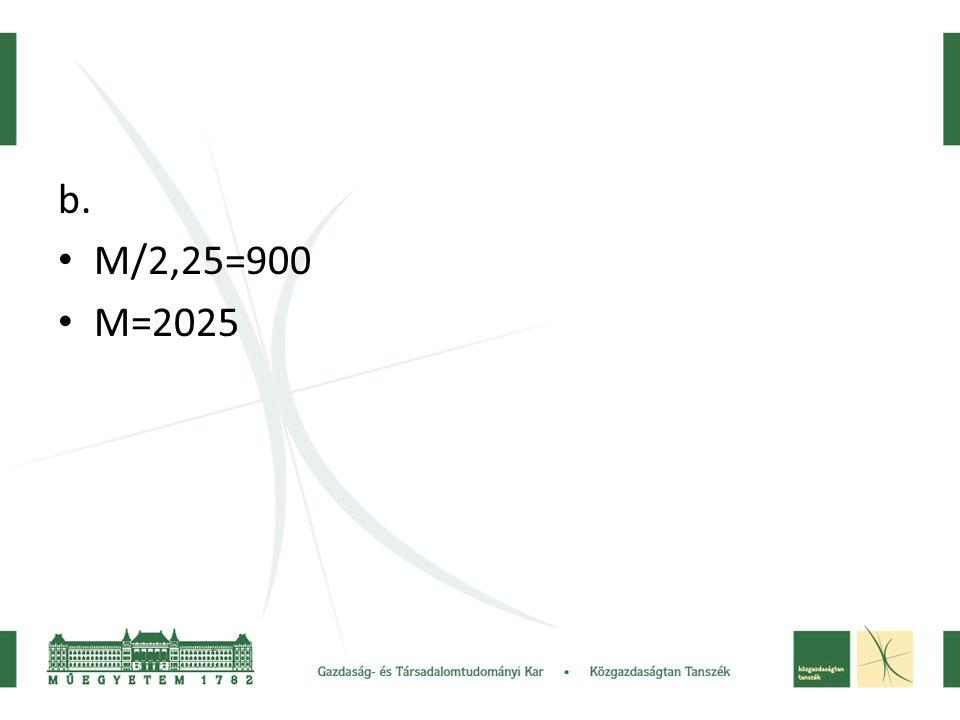 b. M/2,25=900 M=2025