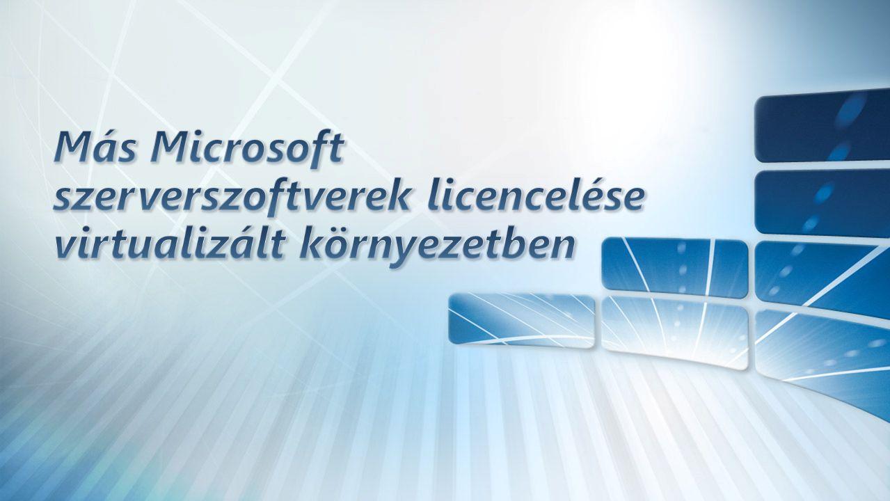 Más Microsoft szerverszoftverek licencelése virtualizált környezetben