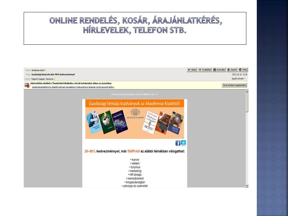 Online rendelés, Kosár, Árajánlatkérés, Hírlevelek, telefon stb.
