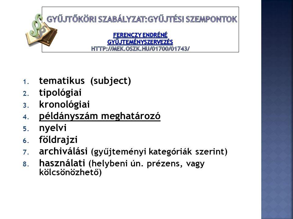 gyűjtőköri szabályzat:gyűjtési szempontok Ferenczy Endréné Gyűjteményszervezés http://mek.oszk.hu/01700/01743/
