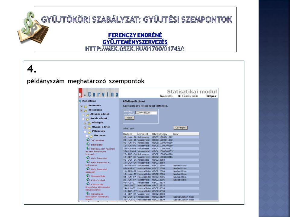 gyűjtőköri szabályzat: gyűjtési szempontok Ferenczy Endréné Gyűjteményszervezés http://mek.oszk.hu/01700/01743/: