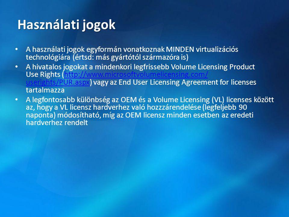 Használati jogok A használati jogok egyformán vonatkoznak MINDEN virtualizációs technológiára (értsd: más gyártótól származóra is)