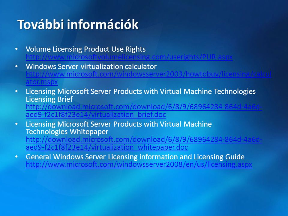 További információk Volume Licensing Product Use Rights http://www.microsoftvolumelicensing.com/userights/PUR.aspx.
