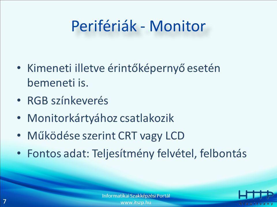 Perifériák - Monitor Kimeneti illetve érintőképernyő esetén bemeneti is. RGB színkeverés. Monitorkártyához csatlakozik.